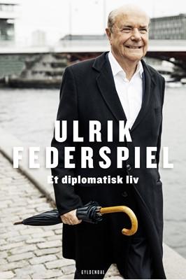 Et diplomatisk liv Ulrik Federspiel 9788702228038