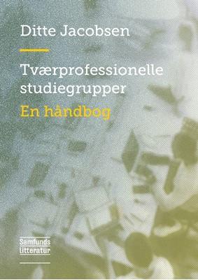 Tværprofessionelle studiegrupper En håndbog, Ditte Jacobsen 9788759335185