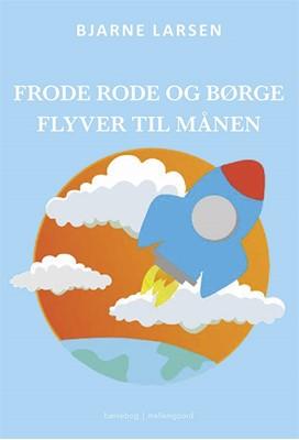 Frode Rode og Børge flyver til månen Bjarne Larsen 9788772188898