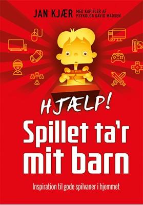 HJÆLP! Spillet ta'r mit barn Jan Kjær 9788793231955