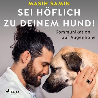 Sei höflich zu deinem Hund!: Kommunikation auf Augenhöhe Masih Samin 9788726536058