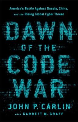 Dawn of the Code War John P. Carlin, Garret M. Graff, Garrett M. Graff 9781541773837