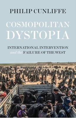 Cosmopolitan Dystopia Philip Cunliffe 9781526105738