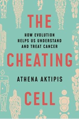 The Cheating Cell Athena Aktipis 9780691163840
