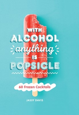 With Alcohol Anything is Popsicle Jassy Davis 9780008382353
