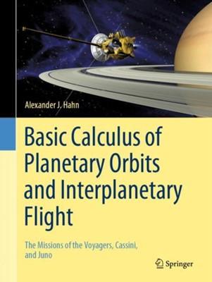 Basic Calculus of Planetary Orbits and Interplanetary Flight Alexander J. Hahn 9783030248673