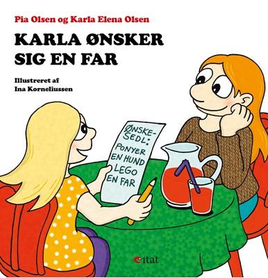 Karla ønsker sig en far Karla Elena  Olsen, Pia Olsen 9788799803743