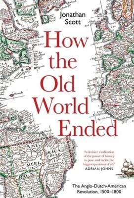 How the Old World Ended Jonathan Scott 9780300243598