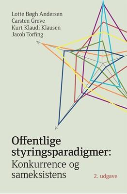 Offentlige styringsparadigmer: Lotte Bøgh Andersen, Carsten Greve, Kurt Klaudi Klausen, Jacob Torfing 9788757446722
