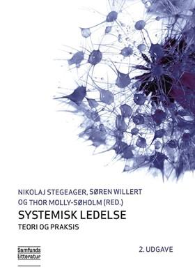 Systemisk ledelse Nikolaj Stegeager, Søren Willert, Thor Molly-Søholm (red) 9788759333587