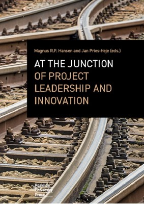 At the junction of project leadership and innovation Magnus R.P. Hansen, Jan Pries-Heje (red.) 9788778675347