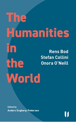 The Humanities in the World Stefan Collini, Onora O'Neill, Rens Bod 9788793060050