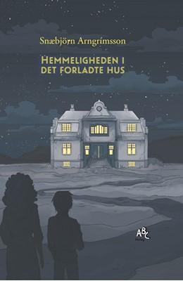 Hemmeligheden i det forladte hus Snæbjörn Arngrímsson 9788779168176