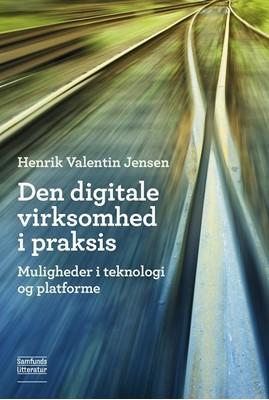 Den digitale virksomhed i praksis Henrik Valentin Jensen 9788759336861
