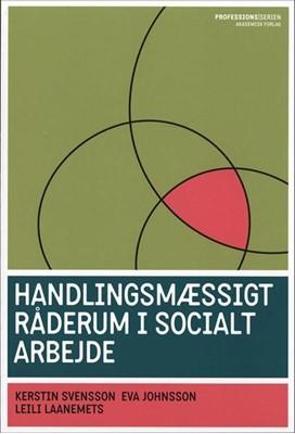 Handlingsmæssigt råderum i socialt arbejde Leili Laanemets, Eva Johnsson, Kirstin Svensson, Kerstin Svensson 9788750040934