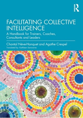 Facilitating Collective Intelligence Agathe Crespel, Chantal Neve-Hanquet 9780367209674