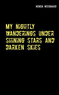 My nightly wanderings under shining stars and darken skies Henrik Neergaard 9788743017769