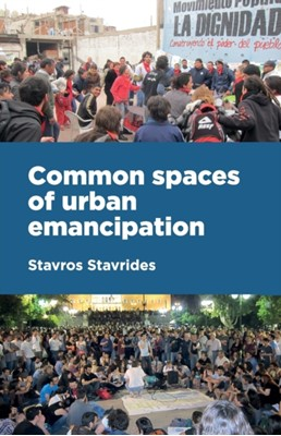 Common Spaces of Urban Emancipation Stavros Stavrides 9781526135605