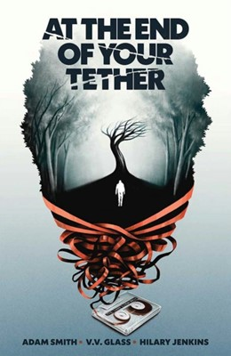At the End of Your Tether Adam Smith 9781620107317