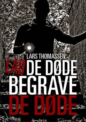 Lad de døde begrave de døde Lars Thomassen 9788799792368