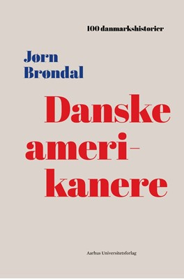 Danske amerikanere Jørn Brøndal 9788772192499