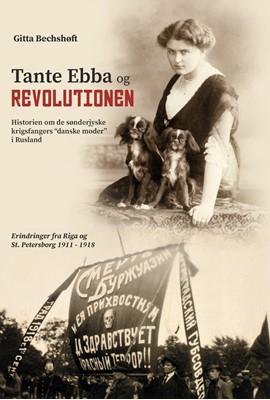 Tante Ebba og revolutionen  Ebba Bechshøft, Gitta Bechshøft 9788793846227