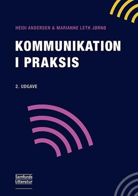 Kommunikation i praksis Marianne Leth Jørnø, Heidi Andersen 9788759332894