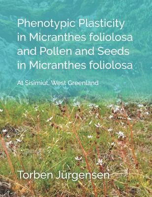Phenotypic Plasticity in Micranthes foliolosa and Pollen and Seeds in Micranthes foliolosa Torben Jürgensen 9788743018124