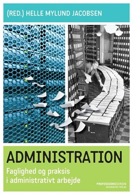 Administration - Faglighed og praksis i administrativt arbejde Helle Mylund Jacobsen 9788750042891