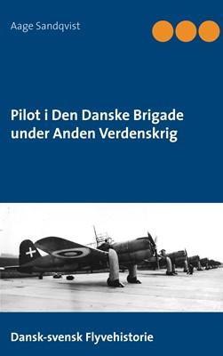 Pilot i Den Danske Brigade under Anden Verdenskrig Aage Sandqvist 9788743082316