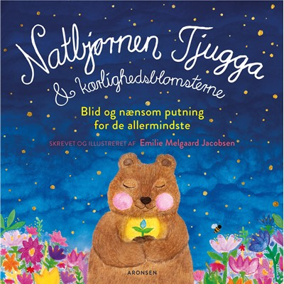 Natbjørnen Tjugga og kærlighedsblomsterne Emilie Melgaard Jacobsen 9788793338807