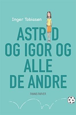 Astrid og Igor og alle de andre Inger Tobiasen 9788793947016