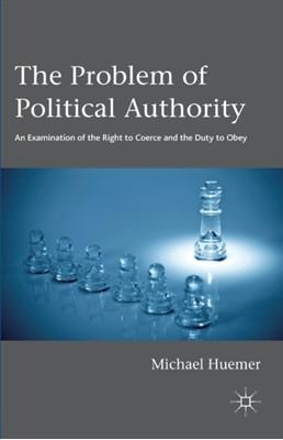 The Problem of Political Authority Michael (Universityn of Boulder Huemer, Michael Huemer 9781137281654
