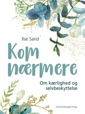 Kom nærmere Ilse Sand 9788771588507