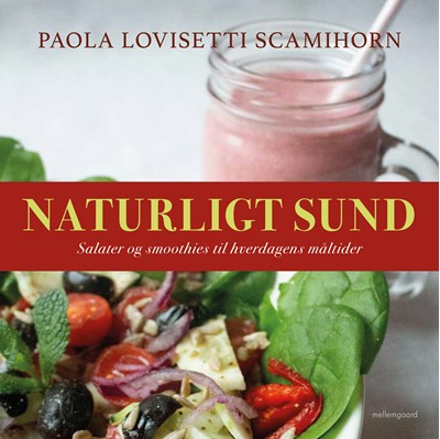 Naturligt sund. Salater og smoothies til hverdagens måltider Paola Lovisetti Scamihorn 9788772371122