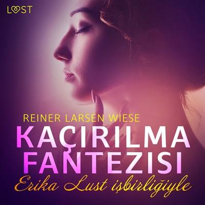 Kaçırılma Fantezisi - Erotik Öykü Reiner Larsen Wiese 9788726242997