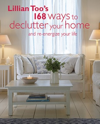 Lillian Too's 168 Ways to Declutter Your Home Lillian Too 9781782490814