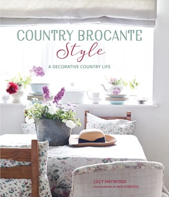 Country Brocante Style Lucy Haywood 9781788790789