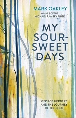 My Sour-Sweet Days Mark Oakley, Canon Mark Oakley 9780281080328