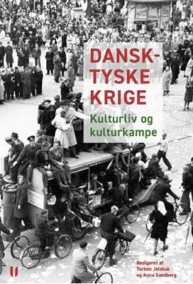 Dansk-tyske krige Per Øhrgaard mfl., Anna Sandberg, Martin Zerlang, Julie Allen, Torben Jelsbak 9788793060425