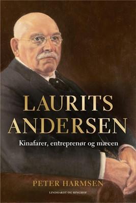 Laurits Andersen - Kinafarer, entreprenør og mæcen Peter Harmsen 9788711991220