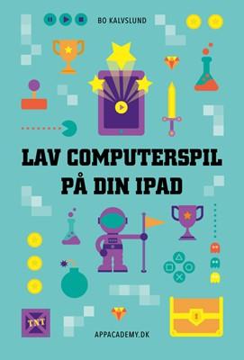 Lav computerspil på din iPad Bo Kalvslund 9788799845996