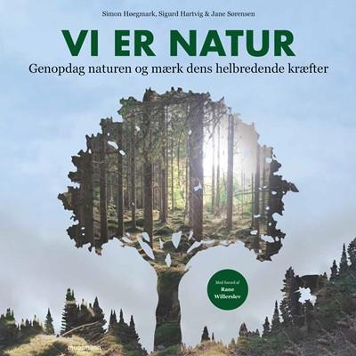 Vi er natur Sigurd Hartvig, Jane Sørensen, Simon Høegmark 9788726479119