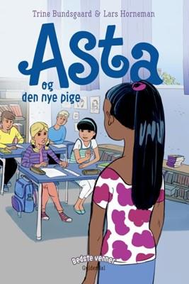 Bedste venner 11 - Asta og den nye pige Trine Bundsgaard 9788702306750