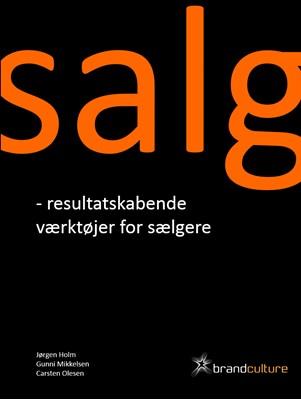 Salg - Resultatskabende værktøjer for sælgere Gunni Mikkelsen, Carsten Olesen, Jørgen Holm 9788799625208
