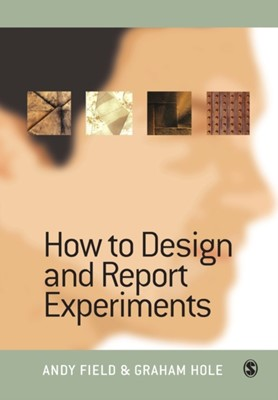 How to Design and Report Experiments Graham J. Hole, Andy Field, Graham J Hole 9780761973836