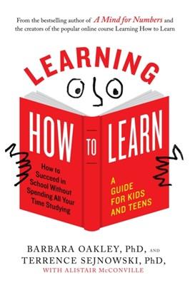 Learning How to Learn Barbara (Barbara Oakley) Oakley, Terrence (Terrence Sejnowski) Sejnowski, Alistair (Alistair McConville) McConville 9780143132547