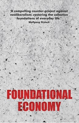 Foundational Economy The Foundational Economy Collective 9781526134004