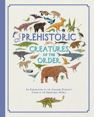 Prehistoric Creatures of the Order Jules Howard 9781787413443