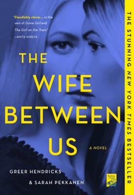 The Wife Between Us Greer Hendricks, Sarah Pekkanen 9781250130945